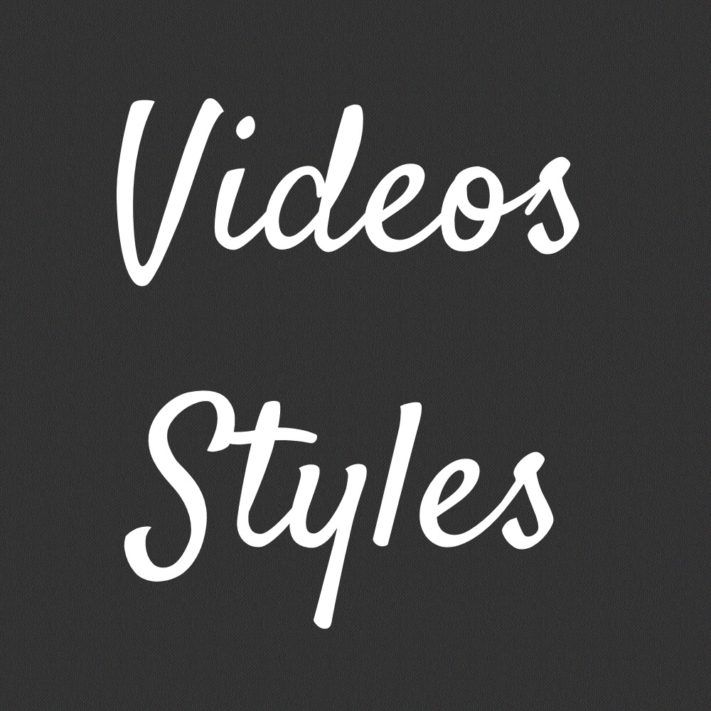 VIDEOS  STYLES